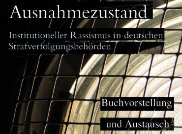 Alltäglicher Ausnahmezustand: Institutioneller Rassismus in deutschen Strafverfolgungsbehörden