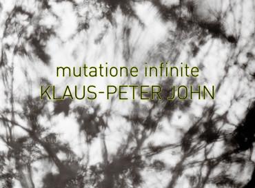 mutatione infinite – Klaus-Peter John · AUSSTELLUNG