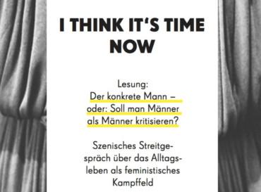 """I think it's time now"" – Lesung: Der konkrete Mann – oder: Soll man Männer als Männer kritisieren?"